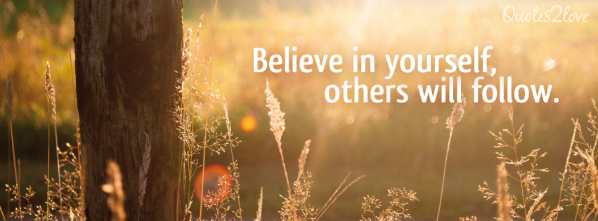 Facebook cover photo, Believe in yourself, others will follow.