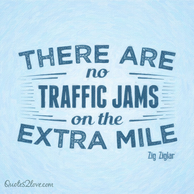 There are no traffic jams on the extra mile.
