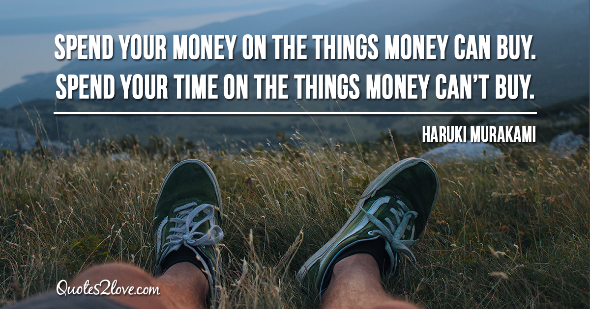 Haruki Murakami's quotes - Spend your money on the things money can buy. Spend your time on the things money can't buy.
