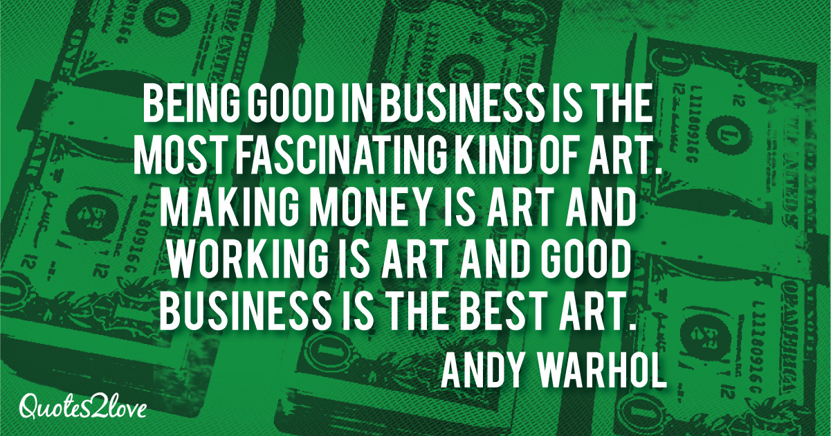 Andy Warhol quotes, Being good in business is the most fascinating kind of art. Making money is art and working is art and good business is the best art. - Andy Warhol